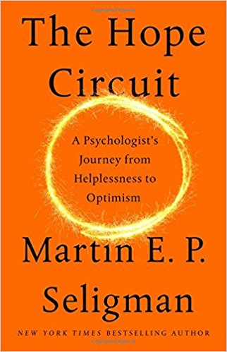 The Hope Circuit -A Psychologist's Journey from Helplessness to Optimism-